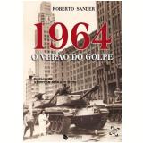 1964 - O Ver�o Do Golpe - Roberto Sander