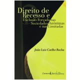 Direito de Recesso e Exclusão Forçada nas Sociedades Anônimas e nas Limitadas - 2010 (Ebook) - João Luiz Coelho da