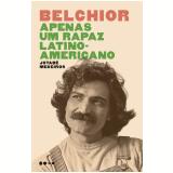 Belchior - Apenas um Rapaz Latino-Americano - Jotabê Medeiros