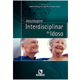 Abordagem Interdisciplinar do Idoso - William Malagutti, Ana Maria Amato Bergo