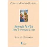 Sagrada Família: Para a Proteção do Lar – Novena e Ladainha - Elam de Almeida Pimentel