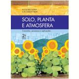 Solo, Planta e Atmosfera: Conceitos, Processos e Aplicações - Klaus Reichardt, Luis Carlos Timm