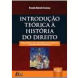 Introduçao Teorica A Historia Do Direito Biblioteca De Historia Do Direito - Ricardo Marcelo Fonseca