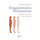 Emagrecimento Permanente - Nutrição Para Uma Vida Saudável - Manuela Dolinsky