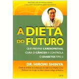 A Dieta Do Futuro - Dr. Hiromi Shinya