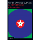 33 Revoluções E Cinco Contos - Canek Sánchez Guevara