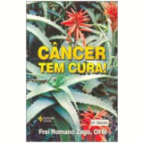 Câncer Tem Cura - Frei Romano Zago