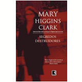 Segredos Destruidores - Mary Higgins Clark