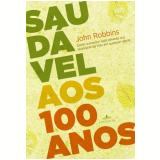 Saudável aos 100 anos - John Robbins