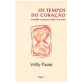 Tempos do Cora��o, os Lentid�o e Pressa na Vida e no Amor - Willy Pasini