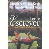 Ler e Escrever - Ingedore Grunfeld Villaça Koch, Vanda Maria Elias