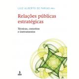 Relações Públicas Estratégicas - Luiz Alberto de Farias (Org.)