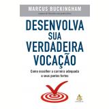 Desenvolva Sua Verdadeira Vocação - Marcus Buckingham