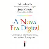A Nova Era Digital - Eric Schmidt, Jared Cohen