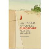 Uma História Natural Da Curiosidade - Alberto Manguel