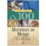 Os 100 Maiores Mistérios do Mundo - Stephen J. Spignesi