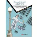 Prazer das Compras, o Consumismo no Mundo Contemporâneo - Maria Helena Pires Martins