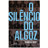 O Sil�ncio Do Algoz
