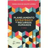 Planejamento Estratégico de Recursos Humanos - 2ª Ed. 2017 - Maria Diva Da Salete Lucena
