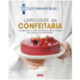 Larousse da Confeitaria - Le Cordon Bleu