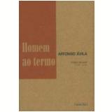 Homem ao Termo: Poesia Reunida (1949-2005) - Affonso Ávila