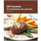 200 Receitas de Grelhados Suculentos - Louise Pickford