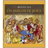 Os Amigos de Jesus - Papa Bento 16