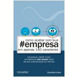 Como Acabar com a Sua #Empresa em Apenas 140 Caracteres - Carolina Lima