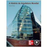 A História da Arquitetura Mundial - Lawrence Wodehouse, Marian Moffett, Michael Fazio
