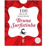 100 Dicas de Sedu��o de Bruna Surfistinha - Bruna Surfistinha