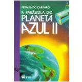 A Parabola Do Planeta Azul  (vol.2) - Fernando Carraro