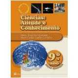 Ci�ncias: Atitude E Conhecimento - 9� Ano - Ensino Fundamental II - Maria Cecilia Guedes Condeixa