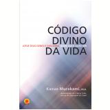 Código divino da vida (Ebook) - Kazuo Murakami, PhD