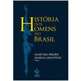 História Dos Homens No Brasil - Mary Del Priore, Marcia Amantino