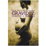 Sua Gravidez, Semana a Semana - Glade B. Curtis, Judith Schuler