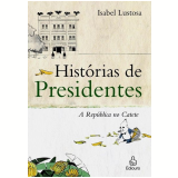 Hist�rias de Presidentes: a Rep�blica do Catete (1897-1960) - Isabel Lustosa