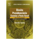 Direito Previdenciário: Custeio e Parte Geral - Eduardo Tanaka