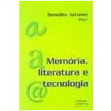 Memória, Literatura e Tecnologia - Benedito Antunes