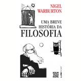 Uma Breve História da Filosofia - Nigel Warburton