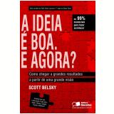 A IDEIA E BOA. E AGORA? - COMO CHEGAR A GRANDES RESULTADOS A PARTIR DE UMA GRANDE VISÃO  - 1ª edição (Ebook) - Scott Belsky