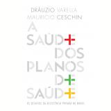 A Saúde dos Planos de Saúde - Drauzio Varella, Mauricio Ceschin