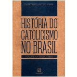 História Do Catoliscismo No Brasil - Dilermando Ramos Vieira