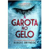 A Garota No Gelo - Robert Bryndza