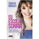 Eu Escolhi Sorrir - Soraya Moraes
