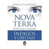 Nova Terra - Nova Raça Humana Índigos e Cristais - Mônica De Medeiros