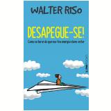 Desapegue-Se! - Walter Riso
