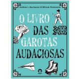 O Livro das Garotas Audaciosas - Miriam Peskowitz, Andrea J. Buchanan