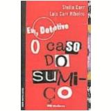 Eu, Detetive o Caso do Sumi�o Vol. 1 2� Edi��o - Stella Carr, Lais Carr Ribeiro