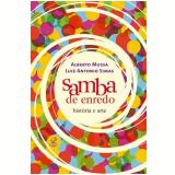 Samba de Enredo: História e Arte - Alberto Mussa, Luiz Antonio Simas