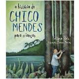 A História de Chico Mendes para Crianças - Fátima Reis